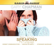 Now You're Speaking My Language: Honest Communication and Deeper Intimacy for a Stronger Marriage - on CD      -     By: Gary Chapman