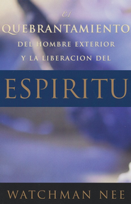 Quebrantamiento del Hombre Exterior y la Liberacion del Espiritu  (The Breaking of the Outer Man and the Release of the Spirit)                -     By: Watchman Nee