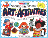 Around the World Art & Activities: Visiting the 7 Continents Through Craft Fun  -     By: Judy Press