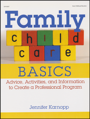 Family Child Care Basics: Advice, Activities and Information to Create a Professional Program  -     By: Jennifer Karnopp