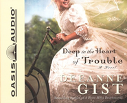 Deep In The Heart Of Trouble Audiobook on CD  -     By: Deeanne Gist