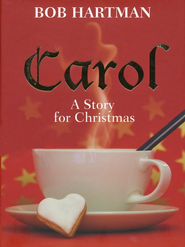 Carol: A Story for Christmas   -     By: Bob Hartman
