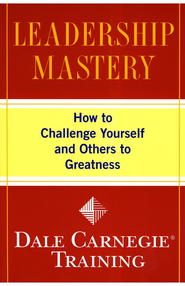 Leadership Mastery: How to Challenge Yourself And Others to Greatness, Softcover  -     By: Dale Carnegie Training