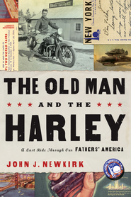 The Old Man and the Harley: A Last Ride Through Our Fathers' America - eBook  -     By: John Newkirk