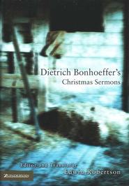 Dietrich Bonhoeffer's Christmas Sermons  -     Edited By: Edwin Robertson     By: Dietrich Bonhoeffer