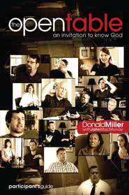 The Open Table: An Invitation to Know God Participant's Guide - eBook  -     By: Donald Miller