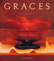 Graces: Prayers and Poems for Everyday Meals and Special Occasions  -     By: June Cotner