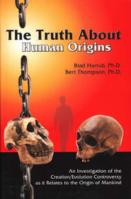 The Truth About Human Origins  -     By: Brad Harrub