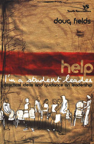 Help! I'm a Student Leader!: Practical Ideas and Guidance on Leadership  -              By: Doug Fields