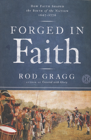 Forged in Faith: How Faith Shaped the Birth of the   Nation 1607-1776 (slightly imperfect)  -     By: Rod Gragg