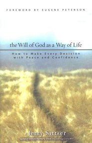 The Will of God as a Way of Life: How to Make Every   Decision with Peace and Confidence  -              By: Jerry Sittser