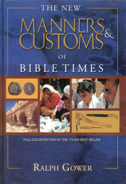 The New Manners & Customs of Bible Times, Revised and Updated  -              By: Ralph Gower