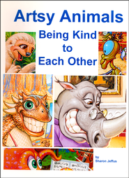 Artsy Animals: Being Kind to Each Other  -              By: Sharon Jeffus