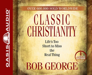 Classic Christianity: Abridged Audiobook on CD  -              By: Bob George