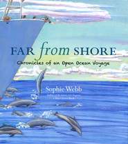Far From Shore, Chronicles of an Open Ocean Voyage   -     By: Sophie Webb