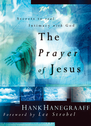 The Prayer of Jesus: Secrets of Real Intimacy with God - eBook  -     By: Hank Hanegraaff
