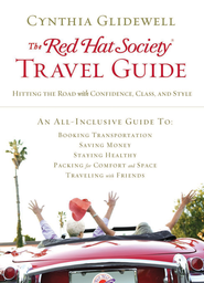 The Red Hat Society Travel Guide: Hitting the Road with Confidence, Class, and Style - eBook  -     By: Cynthia Glidewell