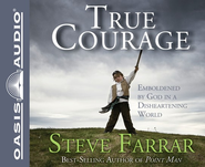 True Courage: Emboldened by God in a Disheartening World Unabridged Audio CD  -              Narrated By: Jim Sanders                   By: Steve Farrar