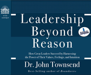Leadership Beyond Reason: How Great Leaders Succeed by Harnessing the Power of Their Values, Feelings, and Intuition Unabridged Audio CD  -     By: Dr. John Townsend