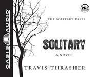 Solitary: A Novel Unabridged Audio CD  -     By: Travis Thrasher