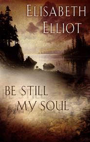 Be Still My Soul  -     By: Elisabeth Elliot