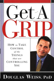 Get a Grip: Take Control of the Things That Are  Controlling You  -     By: Douglas Weiss