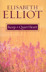 Keep a Quiet Heart  -     By: Elisabeth Elliot