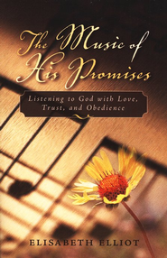 The Music of His Promises: Listening to God with Love, Trust, and Obedience  -     By: Elisabeth Elliot