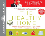 The Healthy Home: Simple Truths to Protect Your Family From Hidden Household Dangers - Unabridged Audiobook on CD  -     By: Dave Wentz, Myron Wentz