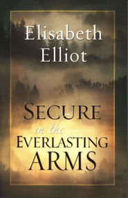 Secure in the Everlasting Arms  -     By: Elisabeth Elliot
