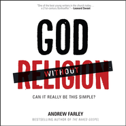 God Without Religion: Can It Really Be This Simple? - Unabridged Audiobook on CD  -              By: Andrew Farley