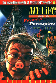 My Life As a Prickly Porcupine from Pluto: The Incredible Worlds of Wally McDoogle #23  -     By: Bill Myers