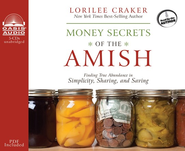 Money Secrets of the Amish: Finding True Abundance in Simplicity, Sharing, and Saving - Unabridged Audiobook on CD  -              By: Lorilee Craker