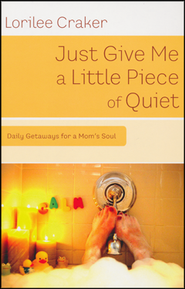 Just Give Me a Little Piece of Quiet  -     By: Lorilee Craker