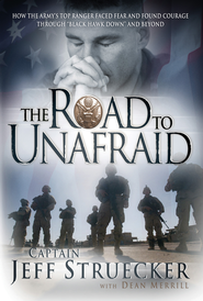 The Road to Unafraid: How the Army's Top Ranger Faced Fear and Found Courage through - eBook  -     By: Capt. Jeff Struecker, Dean Merrill