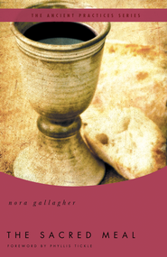 The Sacred Meal: The Ancient Practices Series - eBook  -     By: Nora Gallagher