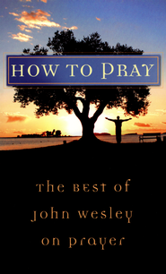 How to Pray: The Best of John Wesley on Prayer - Slightly Imperfect  -