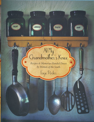 At My Grandmother's Knee: Recipes & Memories Handed Down by Women of the South  -     By: Faye Porter