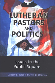Lutheran Pastors and Politics: Issues in the Public Square   -     By: Jeffrey S. Walz, Steven R. Montreal