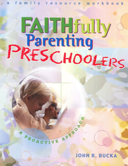 Faithfully Parenting Preschoolers   -     By: John R. Bucka