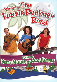 We Are . . . The Laurie Berkner Band--DVD/CD   -     By: Laurie Berkner, Susie Lampert, Brian Mueller