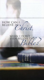 How Can I Believe in Christ, When I Don't Even Believe  the Bible?  Pack of 25  -