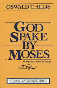 God Spake By Moses   -     By: Oswald T. Allis