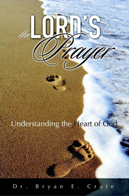 The Lord's Prayer Study Guide  -     By: Dr. Bryan E. Crute