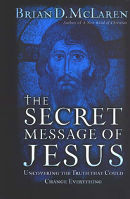 The Secret Message of Jesus: Uncovering the Truth that Could Change Everything - eBook  -     By: Brian D. McLaren