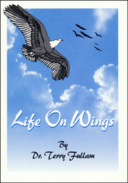 Life on Wings--Booklet   -     By: Dr. Terry Fullman