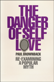 The Danger of Self-Love   -              By: Paul Brownback