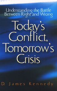 Today's Conflict, Tomorrow's Crisis   -     By: D. James Kennedy