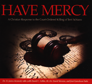 Have Mercy: A Christian Response to the Court-Ordered Killing of Terri Schiavo  -     By: David Gibbs