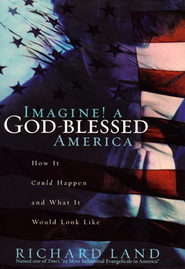 Imagine! A God-Blessed America   -     By: Richard Land